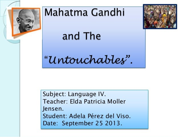 "Mahatma Gandhi and The ""Untouchables"". Subject: Language IV. Teacher: Elda Patricia Moller Jensen. Student: Adela Pérez de..."