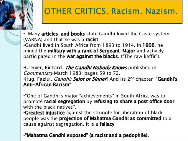 """untouchables and gandhi Eight months later, gandhi announced he was beginning a """"fast unto death"""" in order to protest british support of a new indian constitution, which gave the country's lowest classes–known as """"untouchables""""–their own separate political representation for a period of 70 years gandhi believed this would permanently and."""