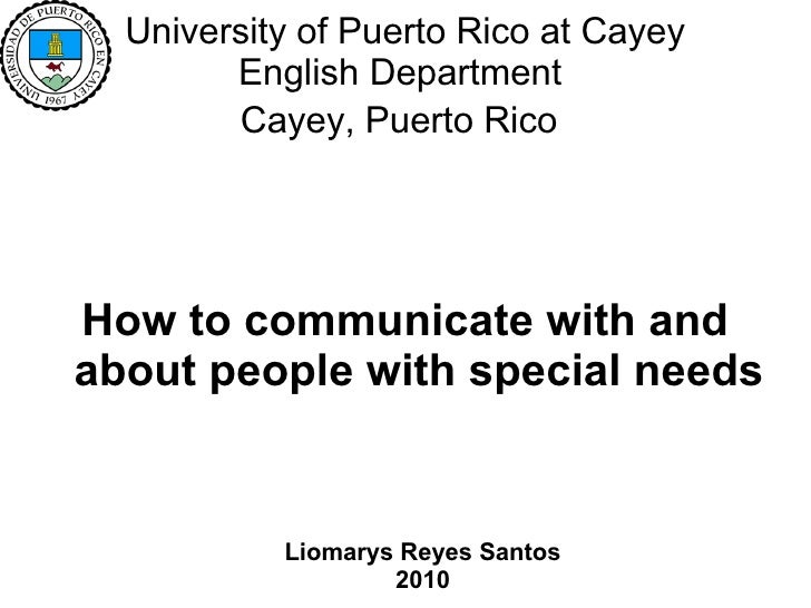 University of Puerto Rico at Cayey  English Department  Cayey, Puerto Rico   How to communicate with and about people with...