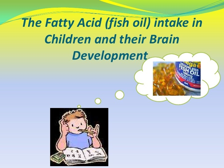 The Fatty Acid (fish oil) intake in Children and their Brain Development.<br />