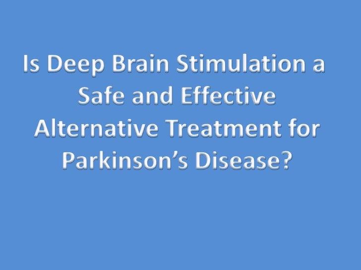 Is Deep Brain Stimulation a <br />Safe and Effective<br />Alternative Treatment for<br />Parkinson's Disease?<br />