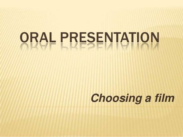ORAL PRESENTATION Choosing a film