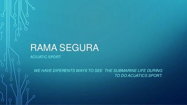 RAMA SEGURA ACIUATIC SPORT WE HAVE DIFERENTS WAYS TO SEE THE SUBMARINE LIFE DURING TO DO ACUATICS SPORT.