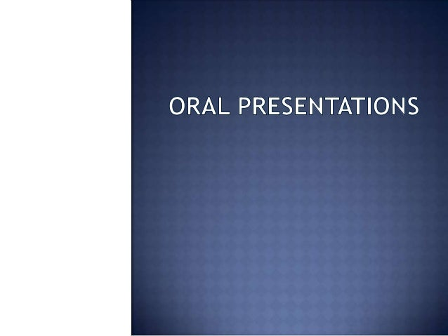        Defining Oral Presentations Types Elements to consider Process of the presentations Seven Factors to remember