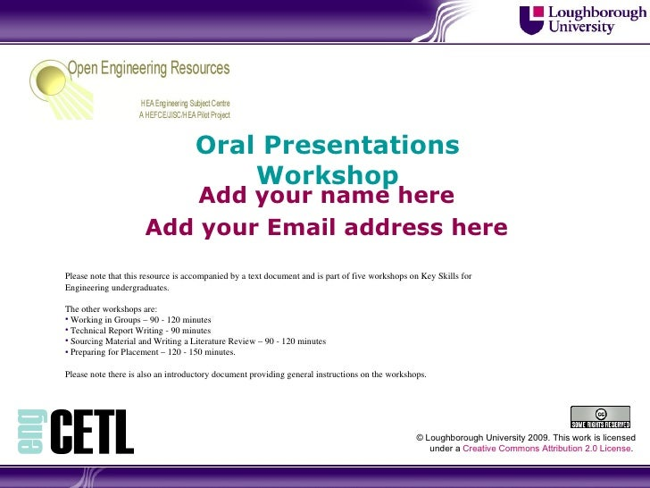 Oral Presentations Workshop Add your name here Add your Email address here © Loughborough University 2009. This work is li...
