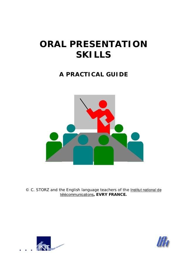ORAL PRESENTATIONSKILLSA PRACTICAL GUIDE© C. STORZ and the English language teachers of the Institut national detélécommun...
