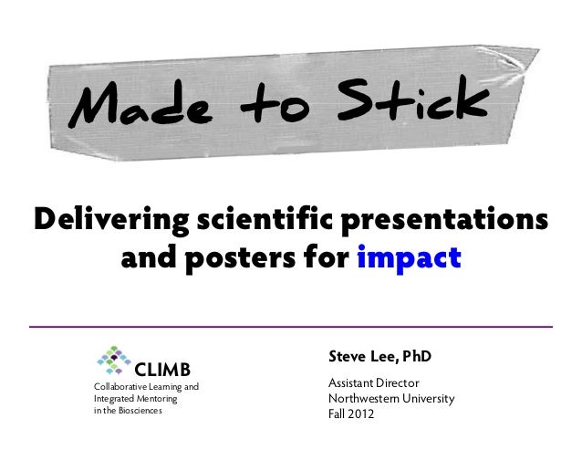CLIMB Delivering scientific presentations and posters for impact Steve Lee, PhD Assistant Director Northwestern University...