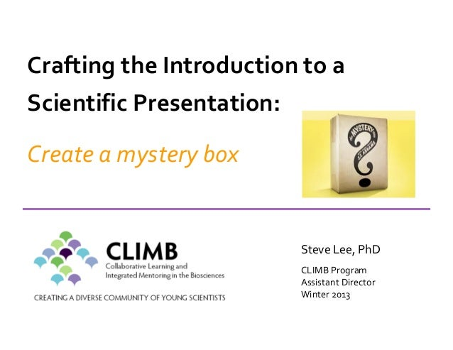 Steve Lee, PhD CLIMB Program Assistant Director Winter 2013 Crafting the Introduction to a Scientific Presentation: Create...