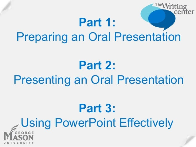 writing an oral presentation Being a good presenter is not something you are born as - it is a skill that must be  developed the writing centre offers oral presentation skills.