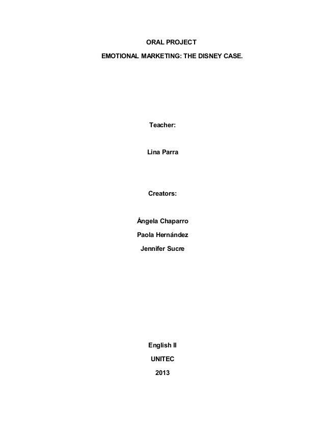 ORAL PROJECTEMOTIONAL MARKETING: THE DISNEY CASE.Teacher:Lina ParraCreators:Ángela ChaparroPaola HernándezJennifer SucreEn...