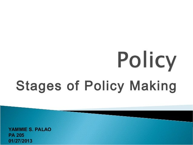 Stages of Policy MakingYAMMIE S. PALAOPA 20501/27/2013