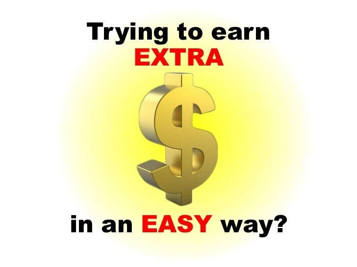 Trying to earn     EXTRAin an EASY way?