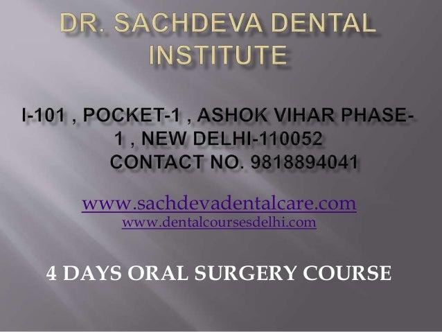 www.sachdevadentalcare.com www.dentalcoursesdelhi.com 4 DAYS ORAL SURGERY COURSE