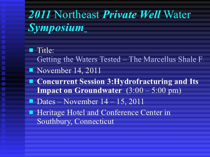 2011  Northeast  Private Well  Water  Symposium   <ul><li>Title:  Getting the Waters Tested – The Marcellus Shale Factor <...