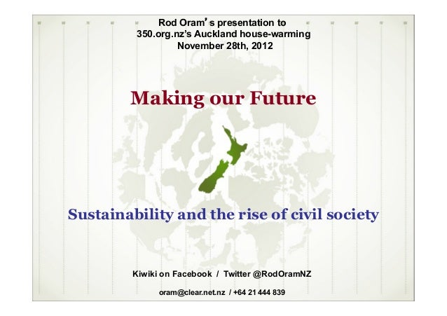 Rod Oram's presentation to         350.org.nz's Auckland house-warming                  November 28th, 2012        Making ...