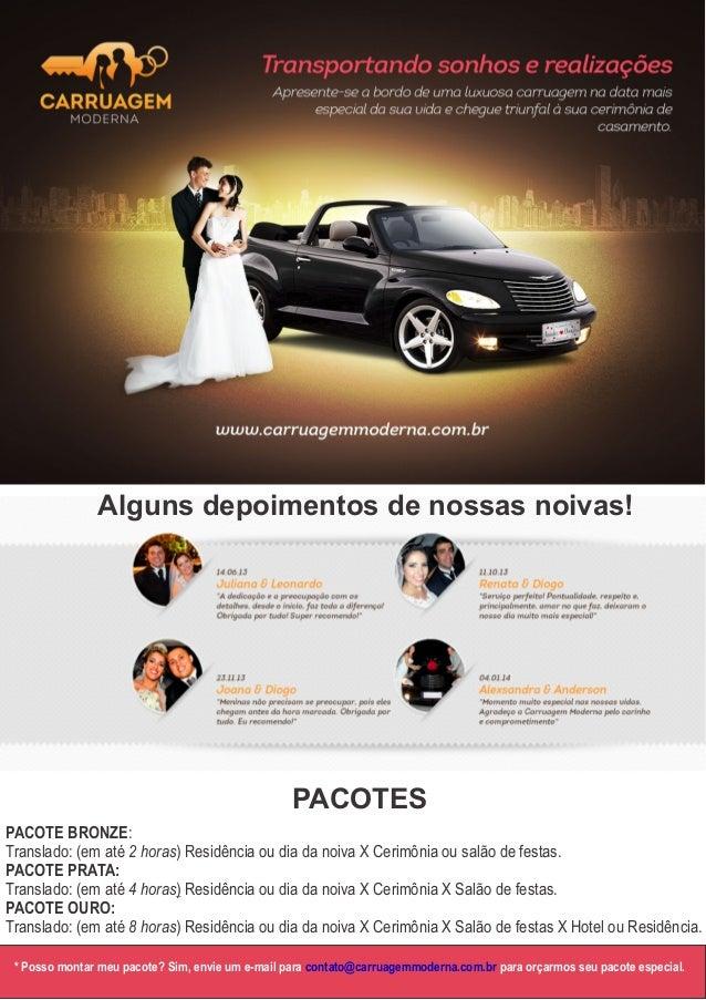 Alguns depoimentos de nossas noivas! PACOTE BRONZE: Translado: (em até 2 horas) Residência ou dia da noiva X Cerimônia ou ...