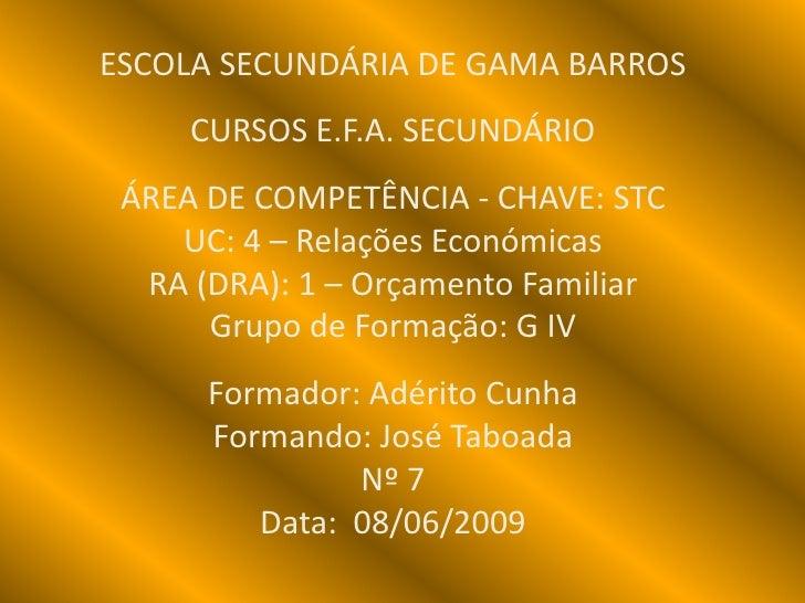 ESCOLA SECUNDÁRIA DE GAMA BARROS<br />CURSOS E.F.A. SECUNDÁRIOÁREA DE COMPETÊNCIA - CHAVE: STC UC: 4 – Relações Económica...