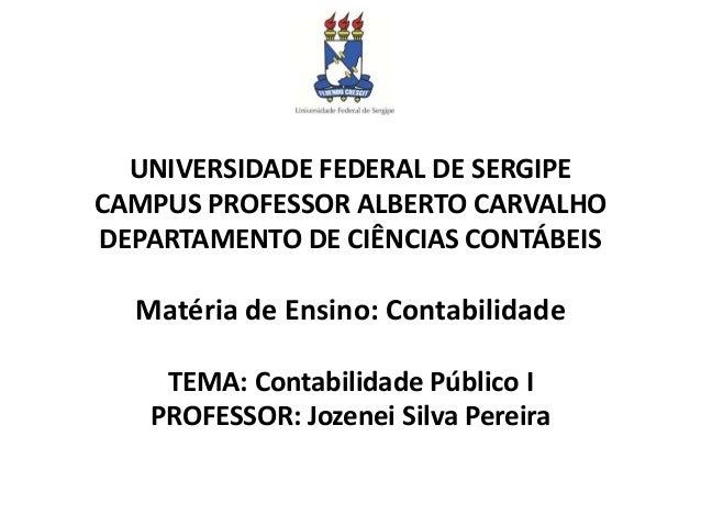 UNIVERSIDADE FEDERAL DE SERGIPE CAMPUS PROFESSOR ALBERTO CARVALHO DEPARTAMENTO DE CIÊNCIAS CONTÁBEIS Matéria de Ensino: Co...