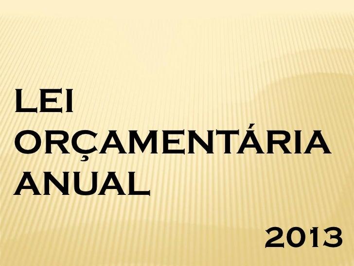LEIORÇAMENTÁRIAANUAL         2013