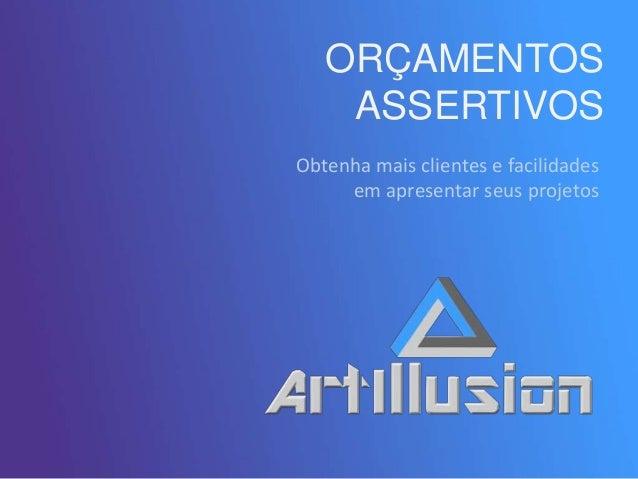 ORÇAMENTOS ASSERTIVOS Obtenha mais clientes e facilidades em apresentar seus projetos