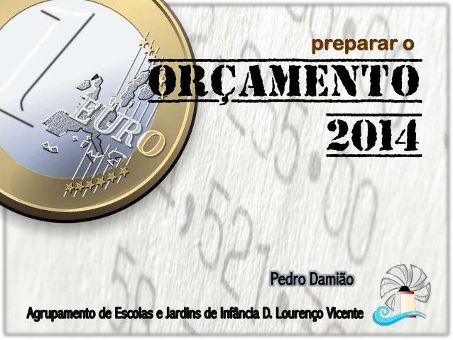 preparar o  Orçamento 2014 Pedro Damião