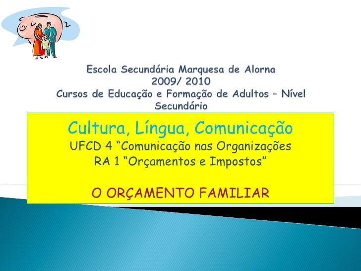 """Cultura, Língua, Comunicação UFCD 4 """"Comunicação nas Organizações RA 1 """"Orçamentos e Impostos"""" O ORÇAMENTO FAMILIAR"""