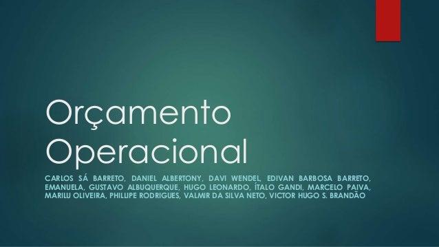 Orçamento Operacional CARLOS SÁ BARRETO, DANIEL ALBERTONY, DAVI WENDEL, EDIVAN BARBOSA BARRETO, EMANUELA, GUSTAVO ALBUQUER...