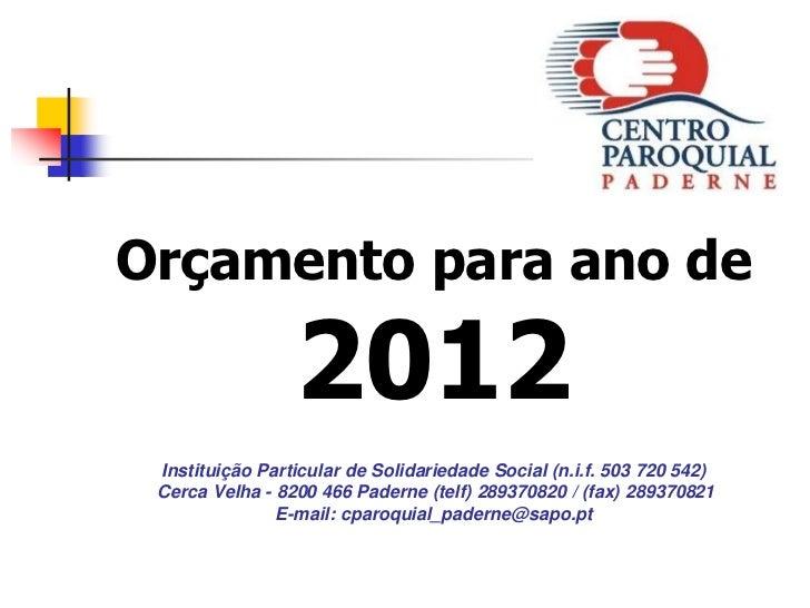 Orçamento para ano de                 2012 Instituição Particular de Solidariedade Social (n.i.f. 503 720 542) Cerca Velha...