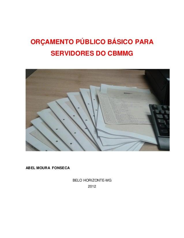 ORÇAMENTO PÚBLICO BÁSICO PARA SERVIDORES DO CBMMG ABEL MOURA FONSECA BELO HORIZONTE-MG 2012