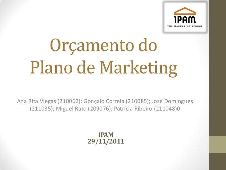 Orçamento do    Plano de MarketingAna Rita Viegas (210062); Gonçalo Correia (210085); José Domingues    (211035); Miguel R...