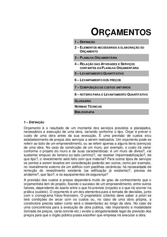 ORÇAMENTOS 1 – DEFINIÇÃO 2 – ELEMENTOS NECESSÁRIOS À ELABORAÇÃO DO ORÇAMENTO 3 – PLANILHA ORÇAMENTÁRIA 4 – RELAÇÃO DAS ATI...
