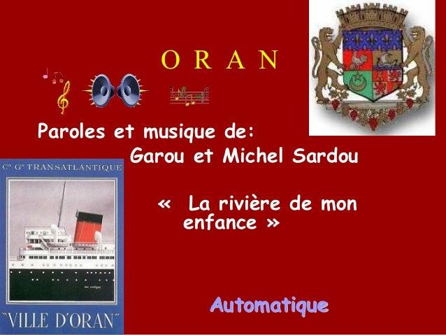 O R A N Paroles et musique de: Garou et Michel Sardou « La rivière de mon enfance» AutomatiqueAutomatique