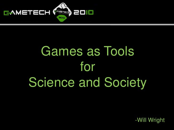 Games as Tools <br />for <br />Science and Society<br />-Will Wright<br />