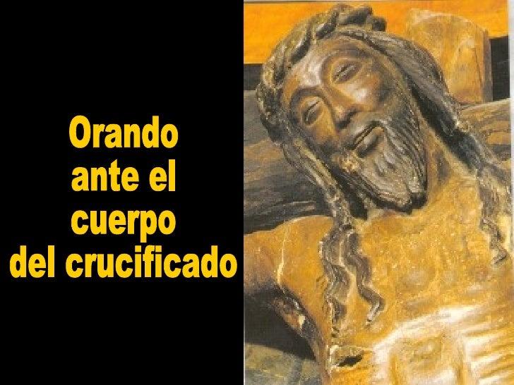 Orando  ante el cuerpo  del crucificado