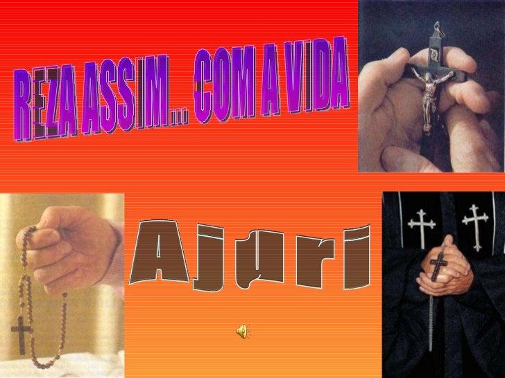 REZA ASSIM... COM A VIDA Ajuri