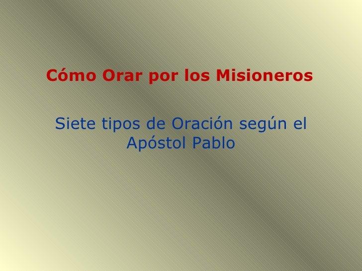 Cómo Orar por los Misioneros Siete tipos de Oración según el Apóstol Pablo