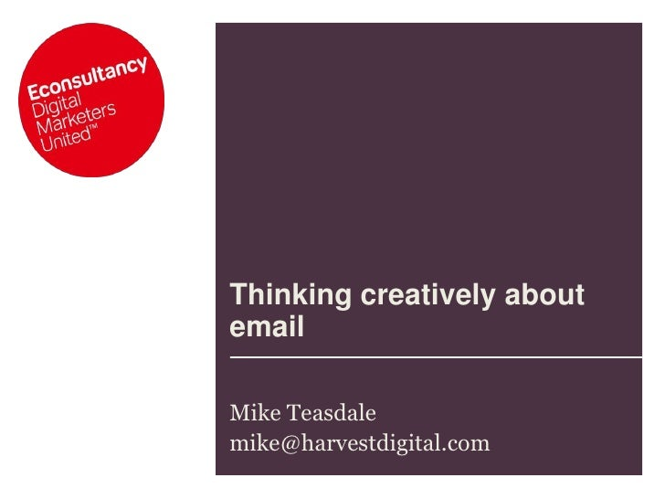 Thinking creatively about email<br />Mike Teasdale<br />mike@harvestdigital.com <br />