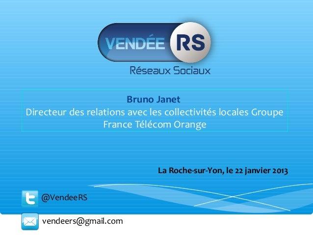 Bruno JanetDirecteur des relations avec les collectivités locales Groupe                  France Télécom Orange           ...