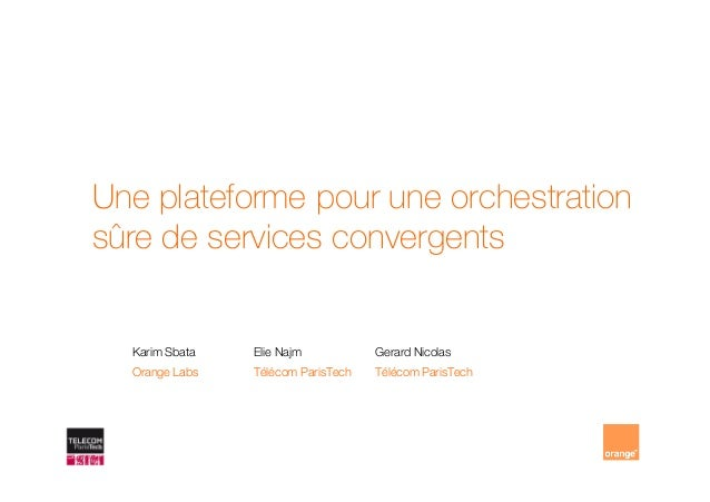 Une plateforme pour une orchestrationsûre de services convergentssûre de services convergentsKarim Sbata Elie Najm Gerard ...