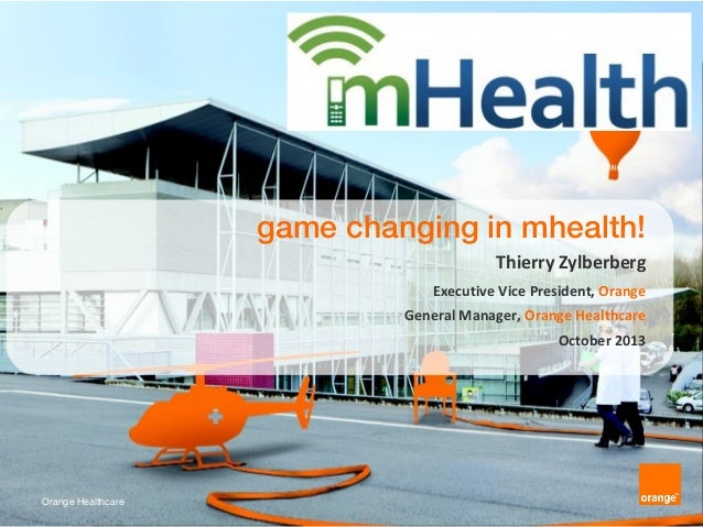 game changing in mhealth! Thierry Zylberberg Executive Vice President, Orange General Manager, Orange Healthcare October 2...