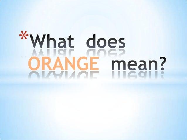 *  ORANGE