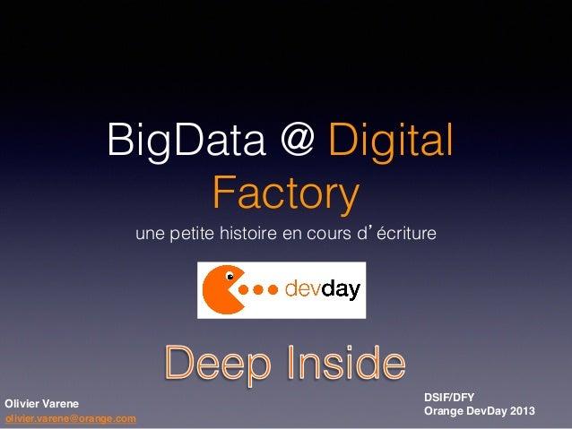 BigData @ Digital Factory! une petite histoire en cours d'écriture!  ! Olivier Varene! olivier.varene@orange.com!  DSIF/DF...