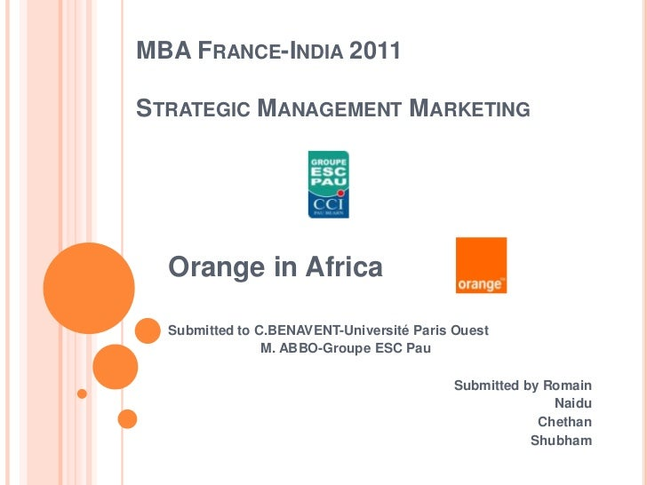 MBA France-India 2011Strategic Management Marketing<br />Orange in Africa<br />Submitted to C.BENAVENT-Université Paris Ou...