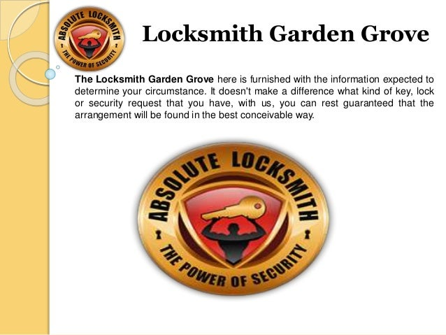 Locksmith Garden Grove The Locksmith Garden Grove Here Is Furnished With  The Information Expected To Determine ...