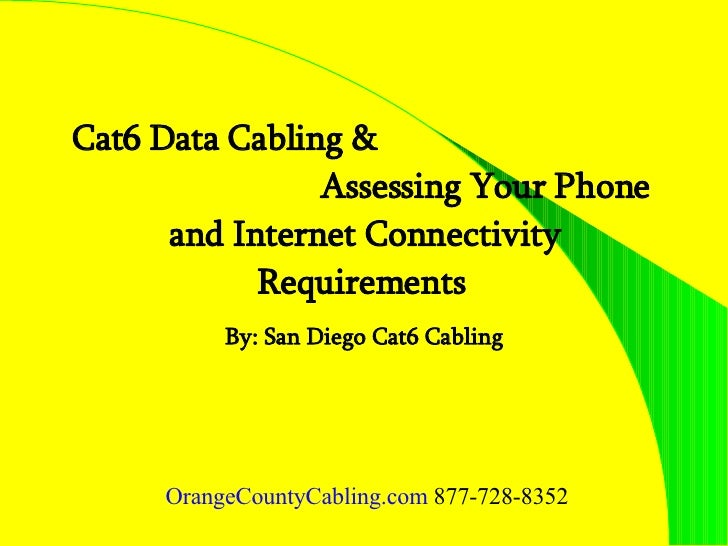 Cat6 Data Cabling &  Assessing Your Phone and Internet Connectivity Requirements   By: San Diego Cat6 Cabling OrangeCounty...