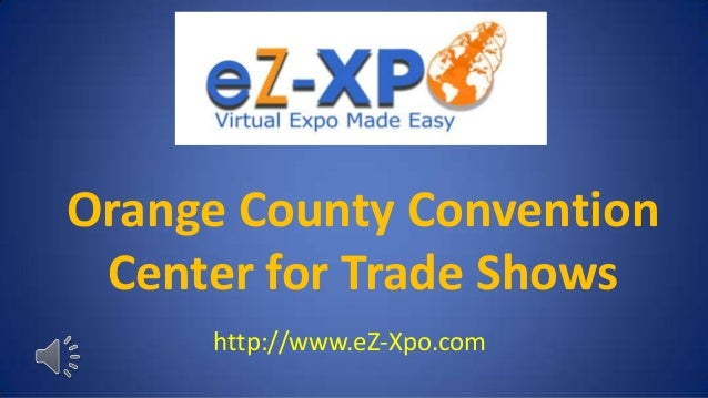 Orange County Convention Center for Trade Shows     http://www.eZ-Xpo.com