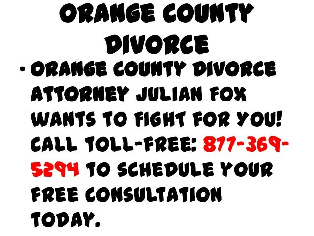 Orange County      Divorce• Orange County Divorce  Attorney Julian Fox  wants to FIGHT for You!  Call toll-free: 877-369- ...