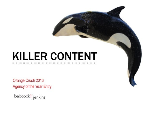 KILLER CONTENT Orange Crush 2013 Agency of the Year Entry ||||||||||||||||||||||||||||||||||||||||||||||||||||||||||||||||...