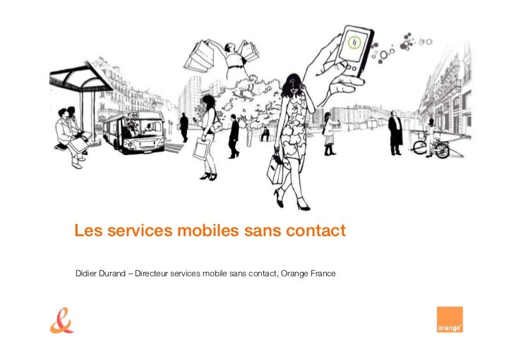 Les services mobiles sans contactDidier Durand – Directeur services mobile sans contact, Orange France