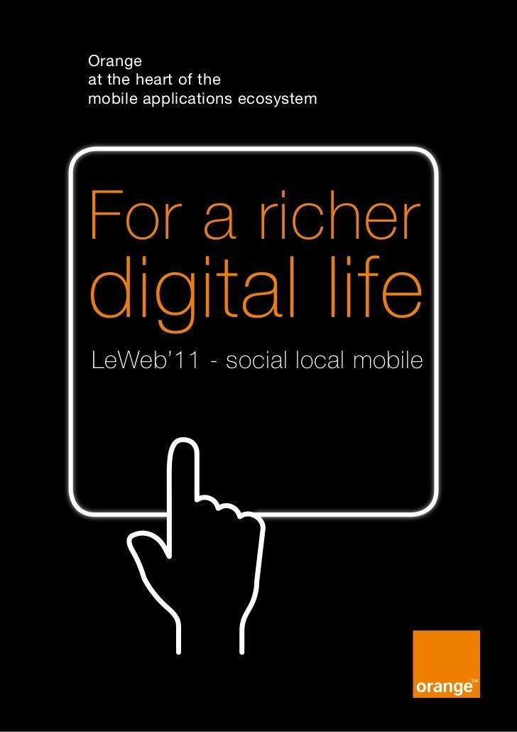 Orangeat the heart of themobile applications ecosystemFor a richerdigital lifeLeWeb'11 - social local mobile1 - Orange at ...